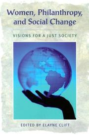 Cover of: Women, Philanthropy, and Social Change: Visions for a Just Society (Civil Society: Historical and Contemporary Perspectives) (Civil Society: Historical and Contemporary Perspectives) | Elayne Clift