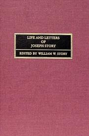 Cover of: Life and letters of Joseph Story, associate justice of the Supreme Court of the United States, and Dane professor of law at Harvard University