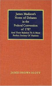Cover of: James Madison's notes of debates in the Federal convention of 1787 and their relation to a more perfect society of nations