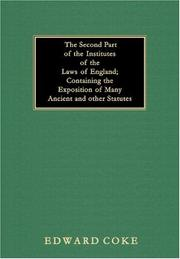 Cover of: second part of the institutes of the laws of England containing the exposition of many ancient and other statutes | Sir Edward Coke