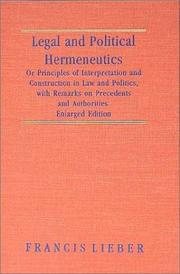 Cover of: Legal and political hermeneutics, or, Principles of interpretation and construction in law and politics | Francis Lieber