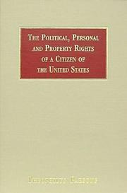 Cover of: The political, personal, and property rights of a citizen of the United States: How to exercise and how to preserve them. Together with I. A treatise on the rules of organization and procedure in deliberative assemblies; II. A glossary of law terms in common use.