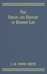 Cover of: The Origin And History Of Hebrew Law | J. M. Powis Smith