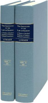Cover of: The institutes of the law of nations: a treatise of the jural relations of separate political communities