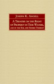 Cover of: A treatise on the right of property in tide waters and in the soil and shores thereof | Joseph Kinnicut Angell