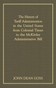 Cover of: The history of tariff administration in the United States from colonial times to the McKinley Administrative Bill | John Dean Goss