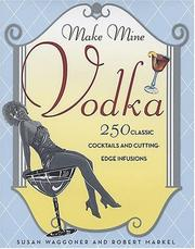 Cover of: Make mine vodka: 250 classic cocktails and cutting-edge infusions