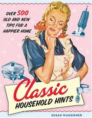 Cover of: Classic Household Hints: Over 500 Old and New Tips for a Happier Home