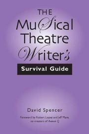 Cover of: The Musical Theatre Writer's Survival Guide