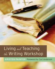 Cover of: Living and teaching the writing workshop | Kristen Painter