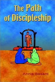 Cover of: The path of discipleship: four lectures delivered at the twentieth anniversary of the Theosophical society, at Adyar, Madras, December 27, 28, 29 and 30, 1895.