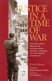 Cover of: Justice in a time of war: the true story behind the International Criminal Tribunal for the Former Yugoslavia