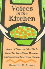 Cover of: Voices in the kitchen : views of food and the world from working-class Mexican and Mexican American women | Meredith E. Abarca