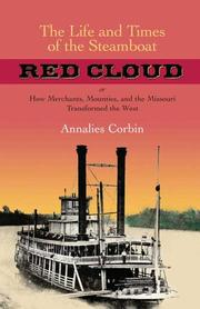 Cover of: The life and times of the steamboat Red Cloud, or, How merchants, mounties, and the Missouri transformed the West