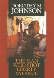 Cover of: The man who shot Liberty Valance | Dorothy M. Johnson