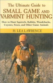 Cover of: The Ultimate Guide to Small Game and Varmint Hunting