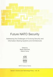 Cover of: Future NATO Security: Addressing the Challenges of Evolving Security and Information Sharing Systems and Architectures (NATO Science Series: Science & Technology Policy) | Martin Edmonds