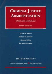 Cover of: Criminal Justice Administration Cases and Materials. 5th ed, 2005 Supplement | Frank W. Miller