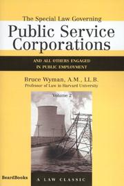 Cover of: The Special Law Governing Public Service Corporations and All Others Engaged in Public Employment, Vol. 2 | Bruce Wyman
