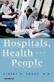 Hospitals, health, and people by Albert W. Snoke
