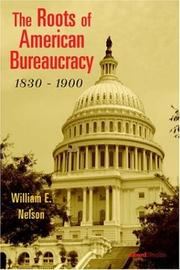 Cover of: The Roots of American Bureaucracy, 1830- | William Nelson