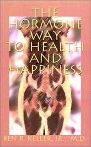 Cover of: The Hormone Way to Health and Happiness | Ben R., Jr. Keller