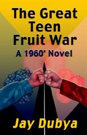 Cover of: The Great Teen Fruit War, A 1960' Novel by Jay Dubya