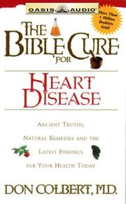 Cover of: The Bible Cure For Heart Disease: Ancient Truths, Natural Remedies And The Latest Findings For Your Health Today (Listen Your Way to Better Health!)