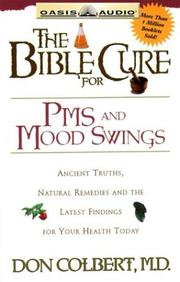 Cover of: The Bible Cure For PMS And Mood Swings: Ancient Turths, Natural Remedies And The Latest Findings For Your Health Today (Listen Your Way to Better Health!)
