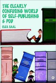 Cover of: The Clearly Confusing World of Self-Publishing and POD | Clea Saal