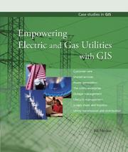 Cover of: Empowering Electric and Gas Utilities with GIS | Bill Meehan
