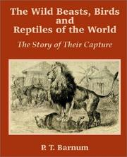 Cover of: The Wild Beasts, Birds And Reptiles Of The World: the story of their capture.
