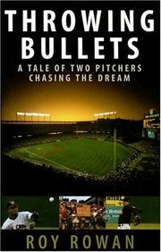 Cover of: Throwing Bullets: A Tale of Two Pitchers Chasing the Dream
