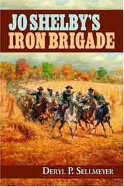 Jo Shelby's Iron Brigade by Deryl P. Sellmeyer