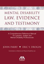Cover of: Mental Disability Law, Evidence and Testimony: A Comprehensive Reference Manual for Lawyers, Judges and Mental Disability Professionals
