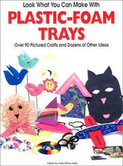 Cover of: Look What you Can Make With Plastic-Foam Trays: Over 90 Pictured Crafts and Dozens of Other Ideas