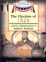 Cover of: The election of 1828 and the administration of Andrew Jackson | editor Arthur M. Schlesinger Jr. ; associate editors, Fred L. Israel, David J. Frent.