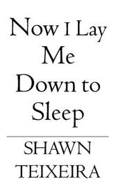 Cover of: Now I Lay Me Down to Sleep | Shawn Teixeira