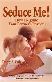 Seduce Me! How to Ignite Your Partner's Passion by Darcy A. Cole