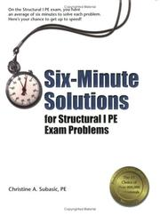 Cover of: Six-minute solutions for Structural I PE exam problems | Christine A. Subasic