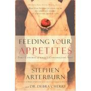 Cover of: Feeding Your Appetites: Satisfy Your Wants, Needs, and Desires Without Compromising Yourself