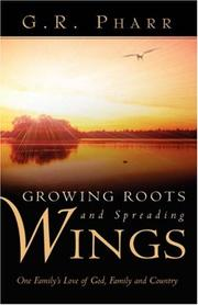 Cover of: Growing Roots and Spreading Wings | G. R. Pharr