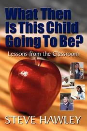 Cover of: What Then Is This Child Going To Be? | Steve Hawley