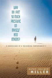 Cover of: Why Do I Put So Much Pressure on Myself and Others? | Kathy Collard Miller