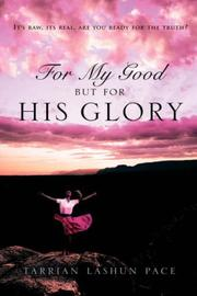 Cover of: For My Good, But For His Glory | Tarrian Lashun Pace