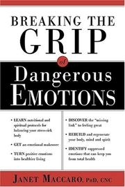 Cover of: Breaking The Grip Of Dangerous Emotions | Janet C. Maccaro