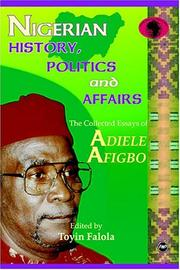 Cover of: Nigerian History, Politics, and Affairs: The Collected Essays of Adiele Afigbo (Classic Authors and Texts on Africa) (Classic Authors and Texts on Africa)