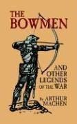 Cover of: The Bowmen and Other Legends of the War | Arthur Machen