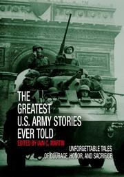 Cover of: The Greatest U.S. Army Stories Ever Told | Iain C. Martin