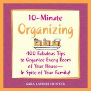 10-minute organizing ; 400 fabulous tips to organize every room of your house-in spite of your family!